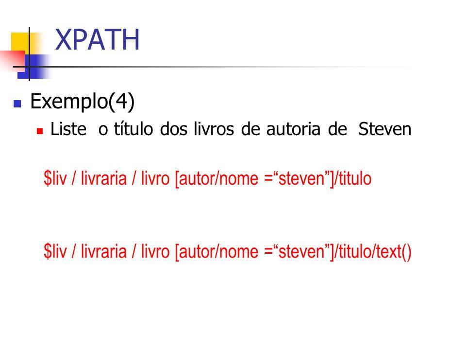 XPATH Exemplo(4) $liv / livraria / livro [autor/nome = steven ]/titulo